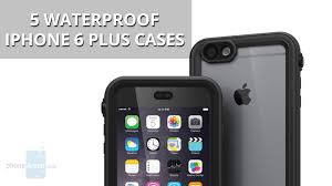 5 Awesome And pletely Waterproof iPhone 6 Plus Cases