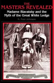 The Masters Revealed Madame Blavatsky And The Myth Of The Great
