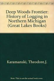 9780814320488 Deep Woods Frontier A History Of Logging In Northern Michigan Great Lakes
