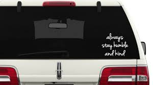 Always Stay Humble And Kind Car Decal/Truck Decal/SUV Decal/Mirror ... Duck Hunting At Dawn Rear Truck Window Graphic Nostalgia Decals Vinyl Printed And Cut Logos Dania Beach Star Car Wraps 2018 Hot Sale Cool Graphics I Am The Stig Decal Sticker Vehicle Miami Lionsden Creative Compact Film Realtree All Purpose Purple Camo Auto Catherine M Johnson Homes Modification Discounted Xtreme Digital Graphix 10 Freaking Awesome Stickers From Geek Youtube New Age Reprographics Amazoncom Honk If Parts Fall Off Funny Old Car Decal Sticker 4x4 Off Road Truck Decals Reading Pa Archives Lettering Reading Pa