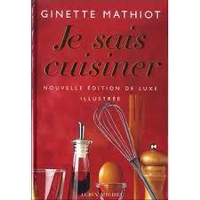 je sais cuisiner ginette mathiot je sais cuisiner luxe nouvelle édition de luxe illustrée relié