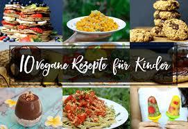 vegane rezepte für kinder 10 leckere inspirationen für den