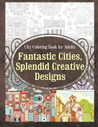 Amazon City Coloring Book For Adults Fantastic Cities Splendid Creative Designs Volume 1 9781910085707 Grace Sure Books