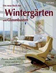 das neue buch der wintergärten und glasanbauten planen bauen wohnen ideen mit glas