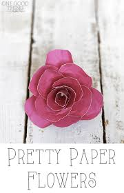 How To Make Pretty Paper Flowers One Good Thing By Jillee