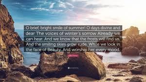 Celia Thaxter Quote O Brief Bright Smile Of Summer Days Divine
