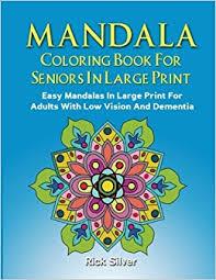 Amazon Mandala Coloring Book For Seniors In Large Print Easy Mandalas Adults With Low Vision And Dementia 9781975996673 Rick
