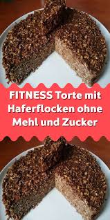 fitness torte mit haferflocken ohne mehl und zucker