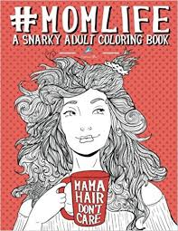Amazon Mom Life A Snarky Adult Coloring Book Unique