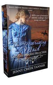 The Mistrusting Maid And Prairie Preacher Mail Order Bride For Cowboy Clean Christian Western Romance Book 3
