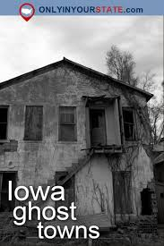 Machine Shed Davenport Iowa Restaurants by Visit These 10 Creepy Ghost Towns In Iowa At Your Own Risk Scary