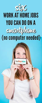 Work at Home Jobs For Smartphone Users No puter Needed