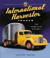 100 History Of Trucks International Harvester The Complete By Patrick