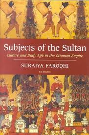 Subjects of the Sultan Culture and Daily Life in the Ottoman