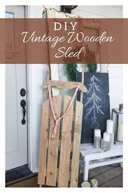 diy vintage wooden sled for under 10 dollars amazing bhg s