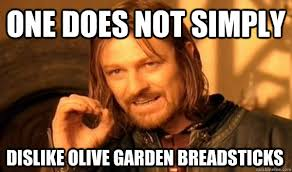 ONE DOES NOT SIMPLY DISLIKE OLIVE GARDEN BREADSTICKS e Does