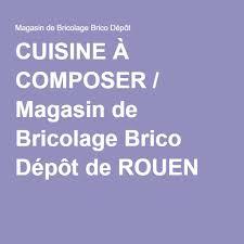 cuisine composer cuisine à composer magasin de bricolage brico dépôt de rouen