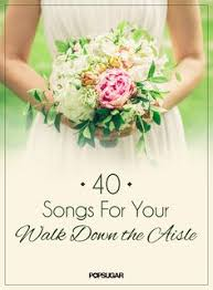 Wedding Music Ideas 40 Songs For Your Walk Down The Aisle