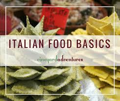 basics of cuisine italian food basics exploring italy s cuisine vineyard adventures