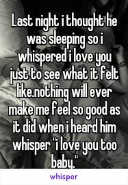 And I Thought I Loved by Last Night I Thought He Was Sleeping So I Whispered I Love You