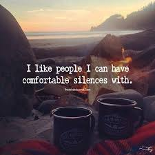 I like people i can have fortable silences with Sayings