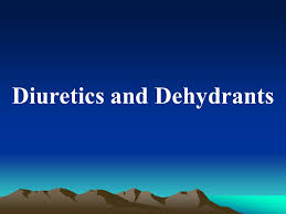 High Ceiling Diuretics Meaning by Diuretics And Dehydrants 1 Diuretics Abnormalities In Fluid