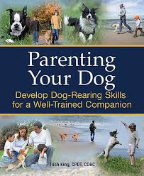 Techniques By Trish September 2014 by Parenting Your Dog Develop Dog Rearing Skills For A Well Trained