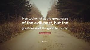 100 Evill Thomas Hobbes Quote Men Looke Not At The Greatnesse Of The Evill