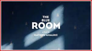 la chambre bleue mathieu amalric the blue room aka la chambre bleue the arts justmemike s