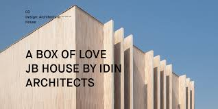 100 A Architecture BOX OF LOVE JB HOUSE BY IDIN RCHITECTS IMEVERYTHINGCO