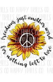 freiheit ist nur ein anderes wort für nichts mehr um zu verlieren peace zeichen sonnenblumen design digitale bild png sofortigen für