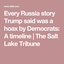every russia story trump said was a hoax by democrats a timeline