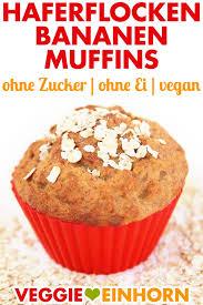 vegane bananen haferflocken muffins ohne zucker ohne ei