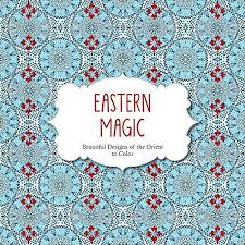 Eastern Magic Beautiful Designs Of The Orient Coloring Book For Adults Color
