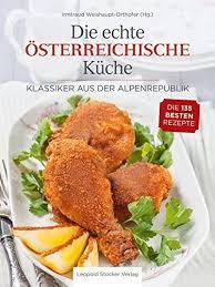 die echte österreichische küche klassiker aus der