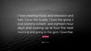Will Smith Quote I Love Creating Music And Television Film