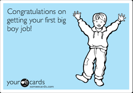 Congratulations On Getting Your First Big Boy Job