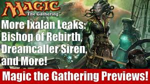 Mtg Evasive Maneuvers Deck List by Mtg More Ixalan Leaks Bishop Of Rebirth Dreamcaller Siren And