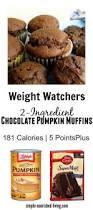 Starbucks Pumpkin Muffin Calories by Ww 2 Ingredient Chocolate Pumpkin Muffins U0026 Cookies Recipe
