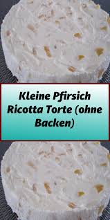 kleine pfirsich ricotta torte ohne backen in 2020 torte