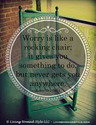Worry Is Like A Rocking Chair - Living Nomad Style Worrying Is Like A Rockin Quotes Writings By Salik Arain Too Much Worry David Lindner Rocking 2 Rember C Adarsh Nayan Worry Is Like A Rocking C J B Ogunnowo Zane Media On Twitter Chair It Gives Like Sitting Rocking Chair Gives Stock Vector Royalty Free Is Incourage You Something To Do But Higher Perspective Simple Thoughts Of Life 111817