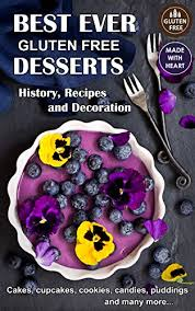 Best Ever Gluten Free Desserts History Recipes And Decoration Cakes Cupcakes