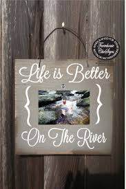 100 River House Decor River Decor River Picture Frame Life Is Better On The River River Photo Frame River Photo River Pictures River House Decoration 132
