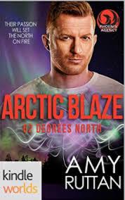 THE PHOENIX AGENCY ARCTIC BLAZE KINDLE WORLDS NOVELLA 62 DEGREES NORTH By Amy Ruttan