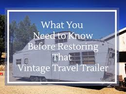 100 Restored Travel Trailer Blog What You Need To Know Before Restoring That Vintage