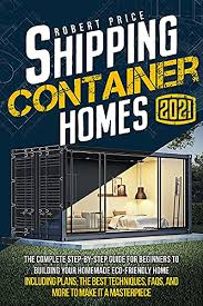 104 Building A Home From A Shipping Container Mazon Com S The Complete Step By Step Guide For Beginners To Your Made Eco Friendly Including Plans The Best Techniques Faqs Nd More To Make It Masterpiece Ebook Price