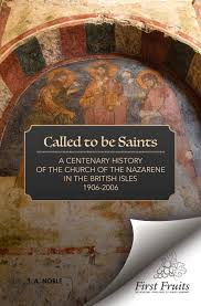 Called To Be Saints A Centenary History Of The Church Nazarene In British Isles 1906 2006 By First Fruits Press