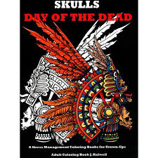 Skulls Day Of The Dead Adult Coloring Book A Stress Management Books For Grown