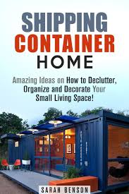 100 Container Homes Pictures Shipping Amazing Ideas On How To Declutter Organize And Decorate Your Small Living Space Ebook By Sarah Benson Rakuten Kobo
