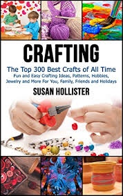 Crafting The Top 300 Best Crafts Fun And Easy Ideas Patterns